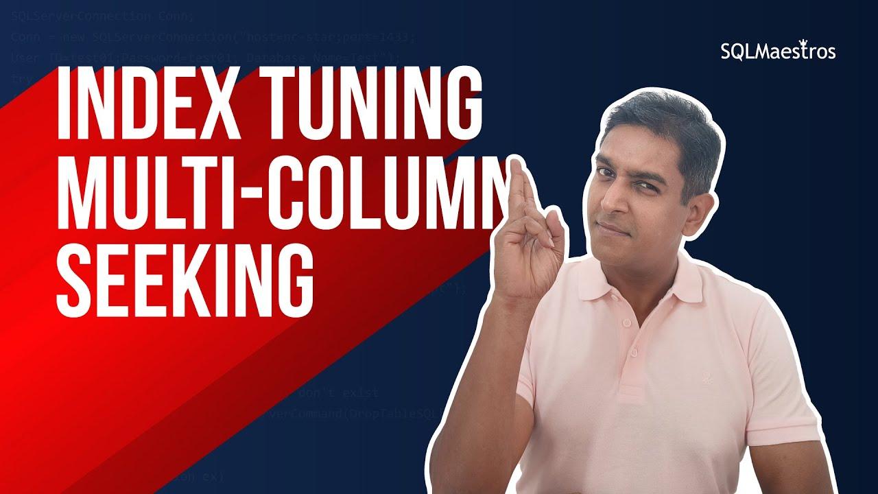 SQL Server Index Tuning – Multi Column Seeking (by Amit