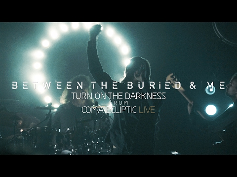"""Between the Buried and Me """"Turn on the Darkness"""" (Coma Ecliptic Live Blu-ray/DVD)"""