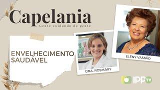 Envelhecimento Saudável   Capelania   Dra. Rosmary e Eleny Vassão   IPP TV
