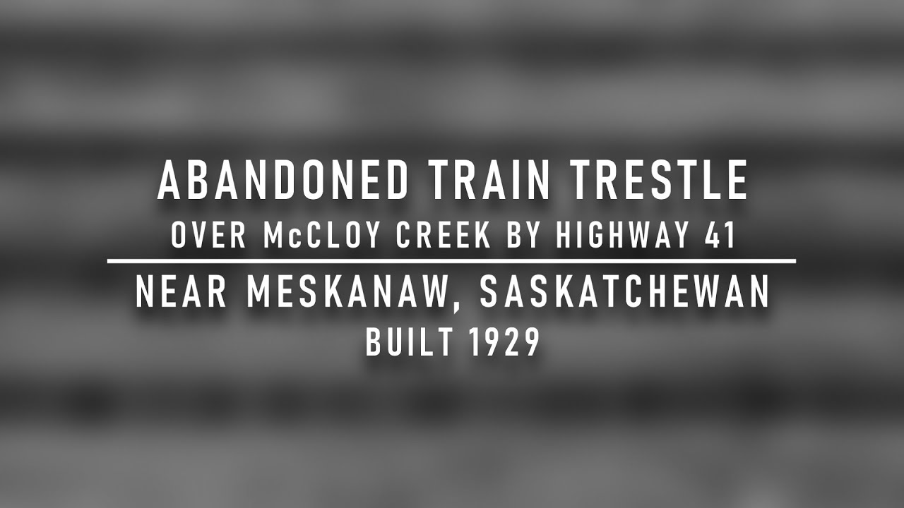ABANDONED SASKATCHEWAN - McCloy Creek CNR Trestle near Meskanaw