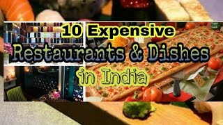 10 Expensive Restaurants & Dishes in India | Top 10 Expensive Dishes in India | Foodie Video