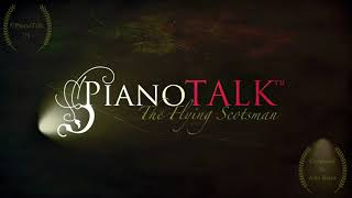 PianoTalk PRESENTS: 'The Flying Scotsman.' Original Piano Music composed by Alan Baker