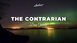 Dear Gravity - The Contrarian [relaxing atmospheric ambient]