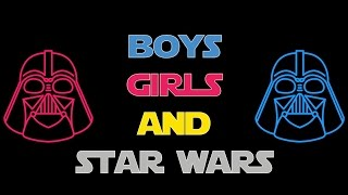 Boys, Girls, Star Wars