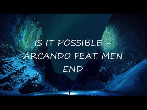 Arcando Feat. MenEnd - IS IT POSSIBLE Lyrics Video