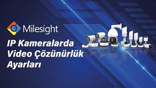 Milesight IP Kameralarda Video Çözünürlük ve izleme ayarları