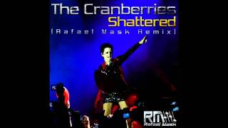 The Cranberries - Shattered (Rafael Mask Bootleg Remix)