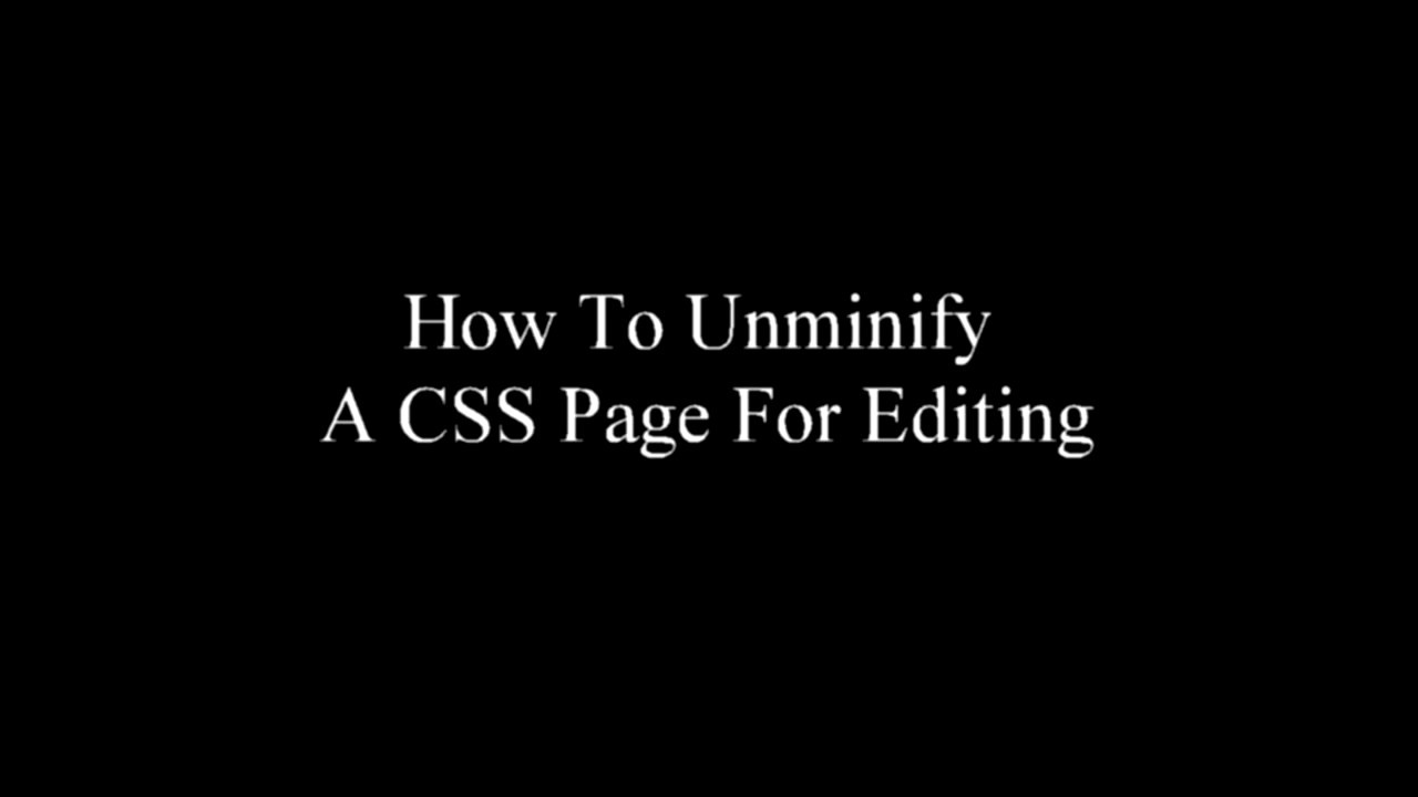 How To Unminify A CSS File