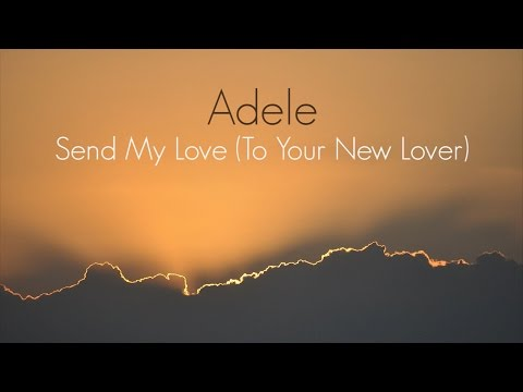 Adele - Send My Love (To Your New Lover) (LYRICS)