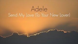 Adele - Send My Love (To Your New Lover) (LYRICS)