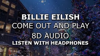 Billie Eilish - come out and play (8D AUDIO) [Use Headphones]