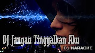 Download Mp3 Dj Jangan Tinggalkan Aku  | Dj Karaoke