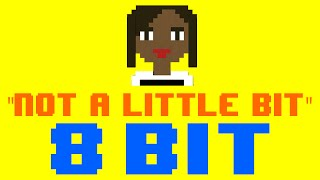 Not A Little Bit (8 Bit Remix Cover Version) [Tribute to K. Michelle] - 8 Bit Universe