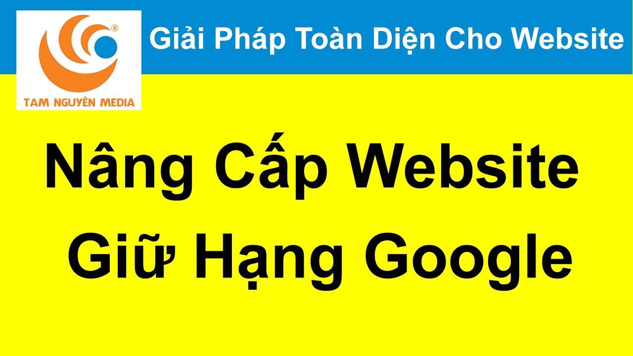Nâng Cấp Website Giữ Hạng Từ Khóa Website Trên Google – [Nguyễn Văn Thiệu]