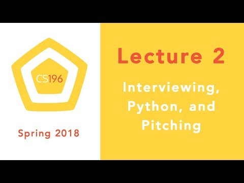 Lecture 2: Interviewing, Intro to Python, and Pitching