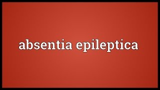 Absentia epileptica Meaning