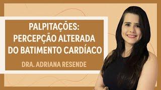 Palpitações: percepção alterada do batimento cardíaco | Dra. Adriana Resende |Grupo Elas