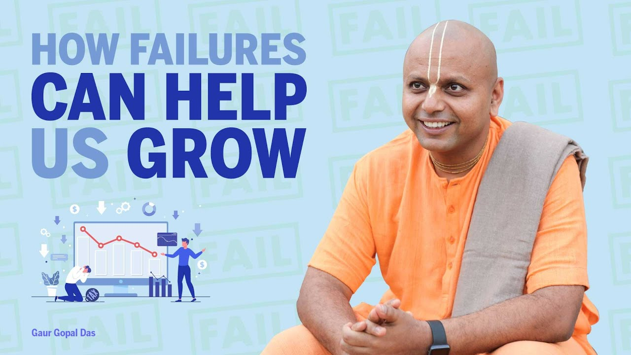 How failures can help us grow by Gaur Gopal Das