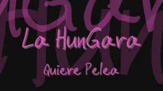 La hunGara - Quiere peLea