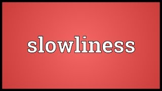 Download Slowliness Meaning