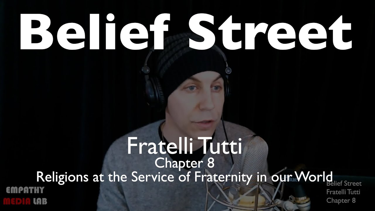 Religions at the Service of Fraternity in our World - Fratelli Tutti Chapter 8 - Belief Street