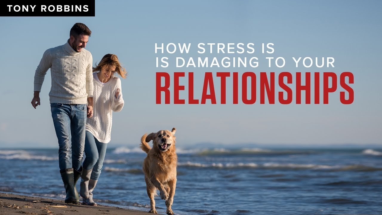 How Stress is Damaging to Your Relationships   Tony Robbins