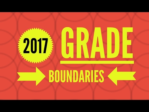 2017 Grade Boundaries: What We Know So Far