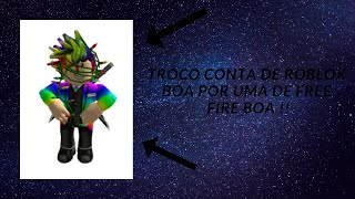 I CHANGE THIS ACCOUNT OF GOOD ROBLOX FOR A GOOD ACCOUNT OF FREE FIRE GALERA!!