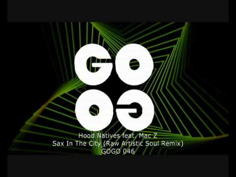 Hood Natives feat. Mac Z - Sax In The City (Raw Artistic Soul Remix) - GOGO 046