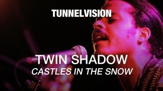 Twin Shadow - Castles In The Snow - Tunnelvision