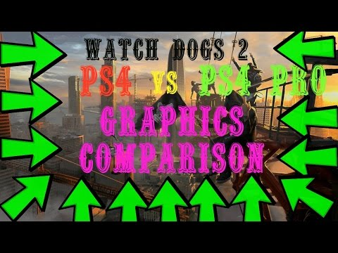 Watch Dogs 2     PS4 vs  PS4 Pro  Mode Graphics Comparison Poster