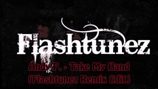 Andy P - Take My Hand (Flashtunez Remix Edit)