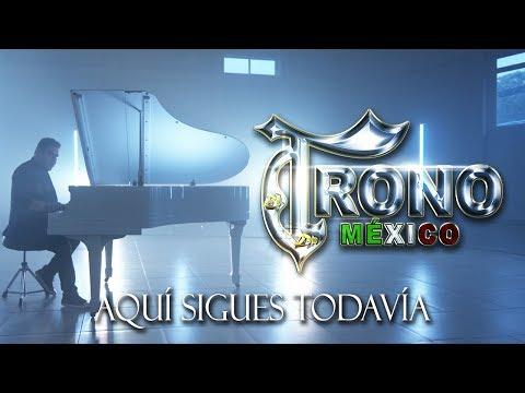 El Trono De México - Aquí Sigues Todavía (Vídeo Oficial)