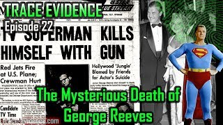 Trace Evidence - 022 - The Suspicious Death of George Reeves
