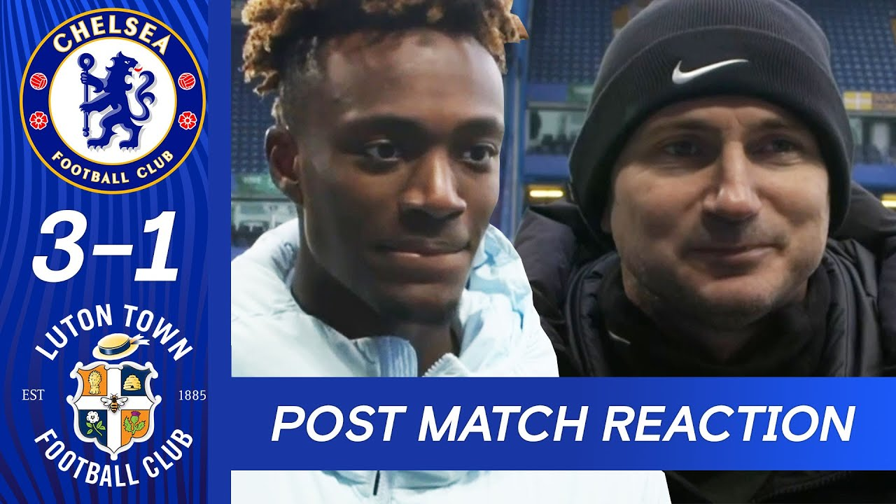 Frank Lampard & Tammy Abraham on victory against Luton Town  | Chelsea 3-1 Luton Town