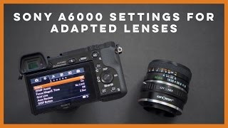 Sony A6000 Settings for Adapted Lenses(Check out this quick video tutorial of how to set up your Sony A6000 camera settings to work with adapted lenses. So you've got a Sony A6000 camera, you've ..., 2016-09-02T00:10:17.000Z)