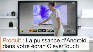 Comment fonctionne l'écran tactile interactif Android CleverTouch ?