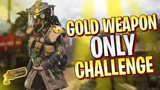 GOLD WEAPON ONLY CHALLENGE! Apex Legends. CAN WE WIN?!