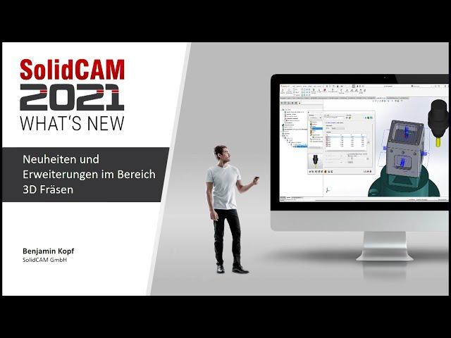 SolidCAM 2021 – What´s New – Neuheiten und Erweiterungen im Bereich 3D Fräsen