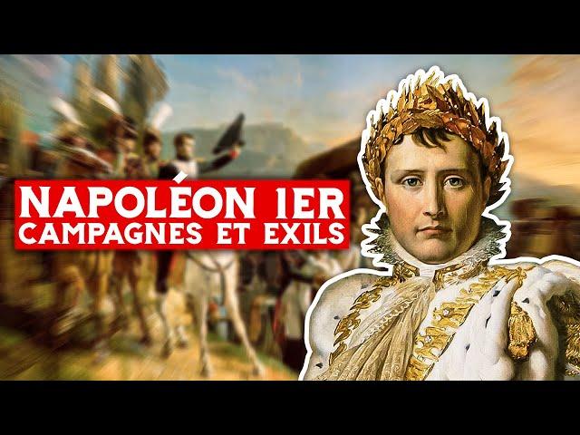 Napoléon 1er, campagnes et exils