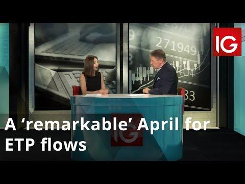 A 'remarkable' April for ETP flows