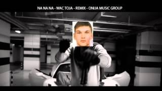 WAC TOJA - NA NA NA - REMIX - JA RA RA RAM