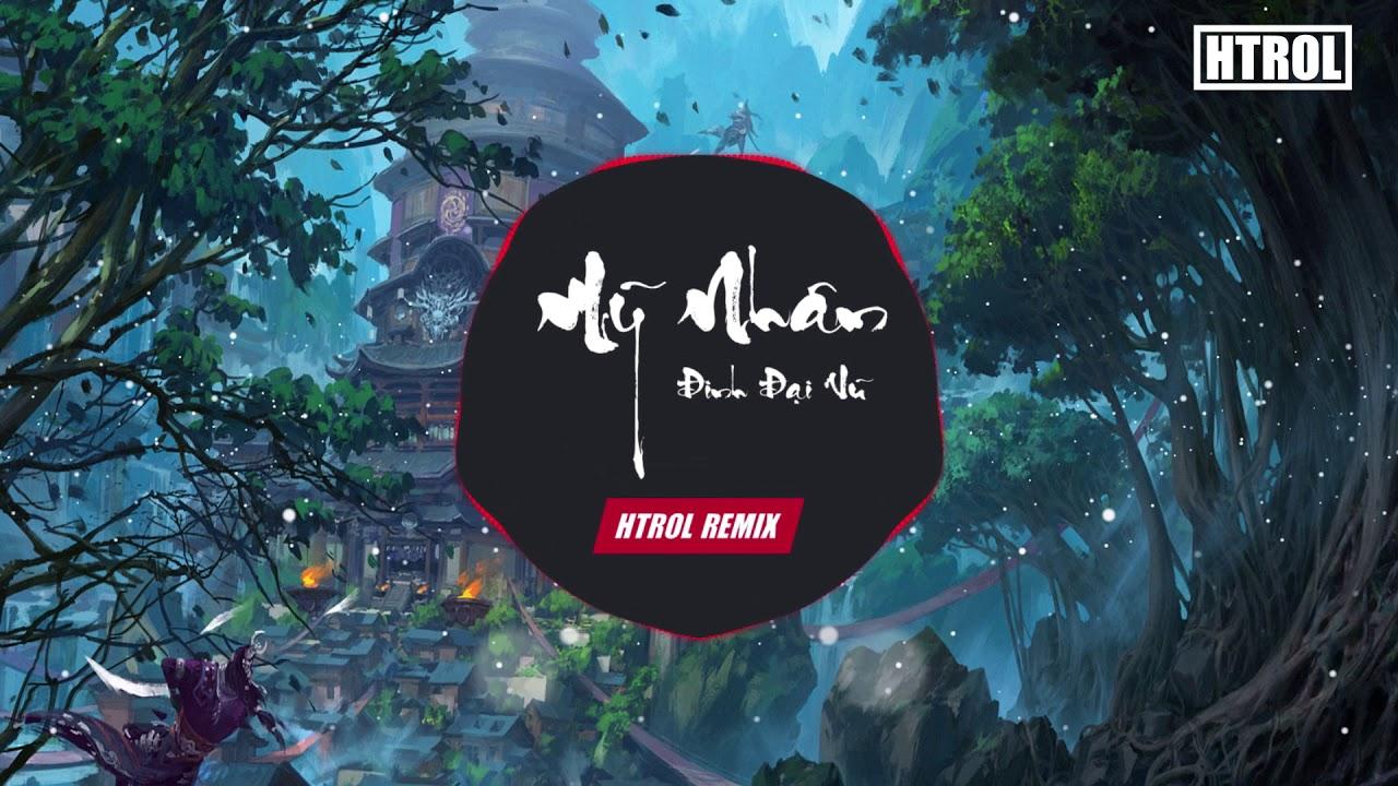Mỹ Nhân ( Htrol Remix ) Đinh Đại Vũ   Nhạc EDM Tiktok Gây Nghiện Hay Nhất 2020