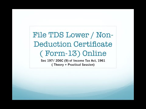 How To  File Form 13 / TDS & TCS  Lower Deduction Certificate U/s 197 Of Income Tax Act, 1961 Online
