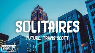 Future - Solitaires (Lyrics) ft. Travis Scott