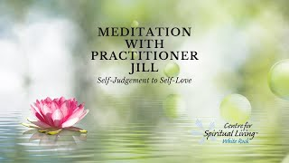 A Meditation with Practitioner Jill on Self-Judgement to Self-Love