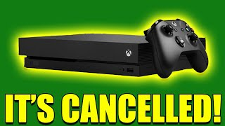 The Xbox One X Is Officially Cancelled...