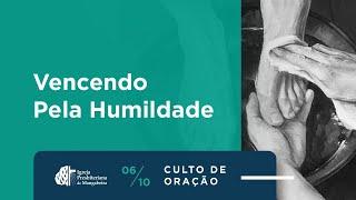 """Culto de Oração """"Vencendo pela Humildade"""" - 06/10/2020"""