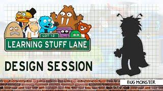 Learning Stuff Lane: Design Session - Bug Monster