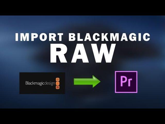 How To Import Blackmagic RAW Files Into Adobe Premiere Pro